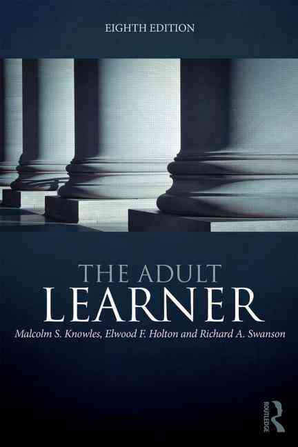 The Adult Learner By Knowles, Malcolm S./ Holton, Elwood F., III/ Swanson, Richard A.