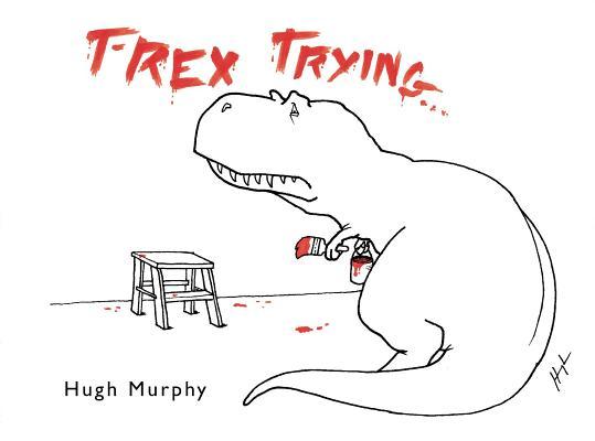 T-Rex Trying By Murphy, Hugh