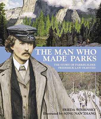 The Man Who Made Parks By Wishinsky, Frieda/ Zhang, Song Nan (ILT)